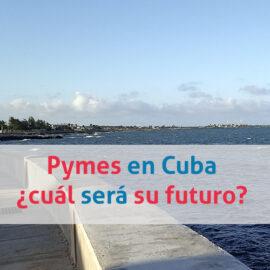 Pymes en Cuba: ¿cuál será su futuro?