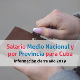 Nuevo Salario Medio Nacional y por Provincia para Cuba. Información cierre año 2019.